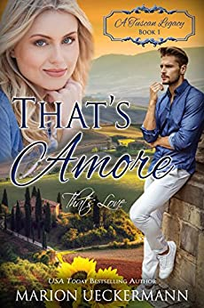 That's Amore: That's Love (A Tuscan Legacy Book 1) by [Ueckermann, Marion, Tuscan Legacy, A]