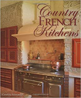Country French Kitchens Carolina Fernandez 9781423601920 Amazon Com Books