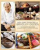 Holiday Dinners with Bradley Ogden, Bradley Ogden, 0762439157
