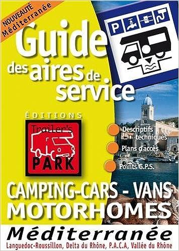 Lire un Guide Trailer's Park Mditerrane (Languedoc Roussillon, delta du Rhne, PACA, Valle du Rhne) epub pdf