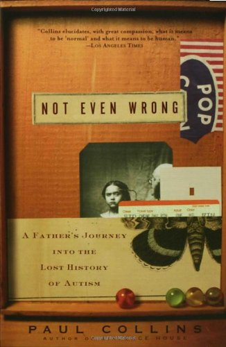 Cover of Not Even Wrong: A Father's Journey into the Lost History of Autism