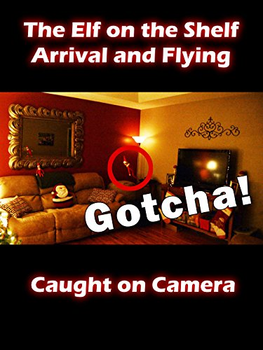 Elf on the Shelf Arrival and Flying Caught on Camera (Elf Videos Elf On The Shelf Videos)