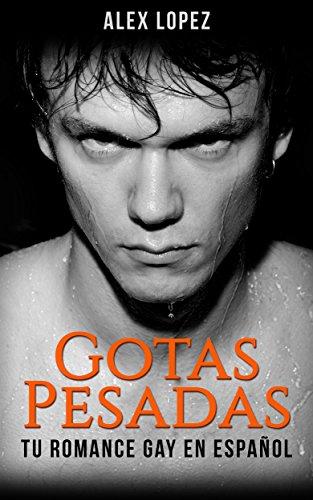 Gotas Pesadas: Tu Romance Gay en Español (Spanish Edition) by [Lopez,