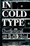 img - for In Cold Type: Overcoming the Book Crisis book / textbook / text book