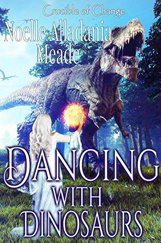 Dancing with Dinosaurs: Crucible of Change: Book 5
