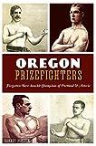 Oregon Prizefighters: Forgotten Bare-knuckle Champions of Portland & Astoria (Sports)