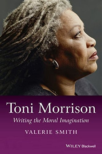 Toni Morrison: Writing the Moral Imagination (Wiley Blackwell Introductions to Literature)
