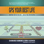 GPS Your Best Life: Charting Your Destination and Getting There in Style | Charmaine Hammond,Debra Kasowski