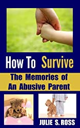How To Survive The Memories of An Abusive Parent (How To Survive As A Woman (Trilogy) Book 2) (English Edition)