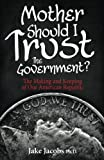 img - for Mother, Should I Trust the Government?: The Making and Keeping of Our American Republic book / textbook / text book