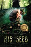 His Seed: An Arboretum of Erotica