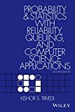 Probability and Statistics with Reliability,Queuing and Computer Science Applications