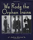 We Rode the Orphan Trains, Andrea Warren, 0618117121