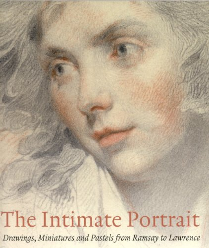 The Intimate Portrait: Drawings, Miniatures and Pastels from Ramsay to Lawrence