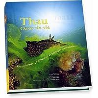 Thau oasis de vie : Ecosystèmes, patrimoines... by ; et al Thau oasis de vie : Ecosystemes, patrimoines et paysages sous-marins