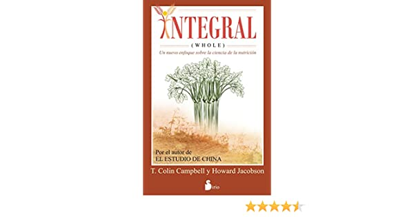 Amazon.com: INTEGRAL (WHOLE) (Spanish Edition) eBook: T. COLLIN CAMPBELL, HOWARD JACOBSON: Kindle Store