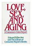 Love, Sex, and Aging : A Consumers Union Report, Consumer Reports Books Editors and Brecher, Edward M., 0316107182