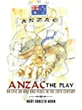 ANZAC The Play: An Epic on War and Peace in the 20th Century