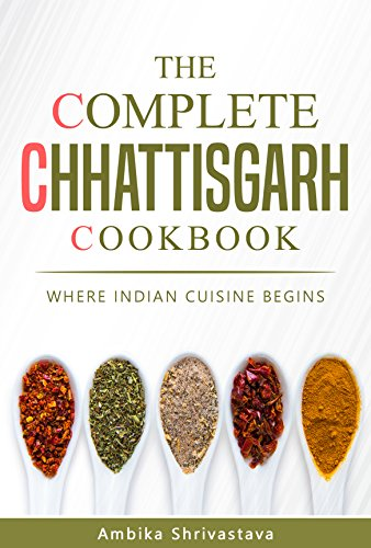 BEST The Complete Chhattisgarh Cookbook: Where Indian Cuisine Begins<br />R.A.R