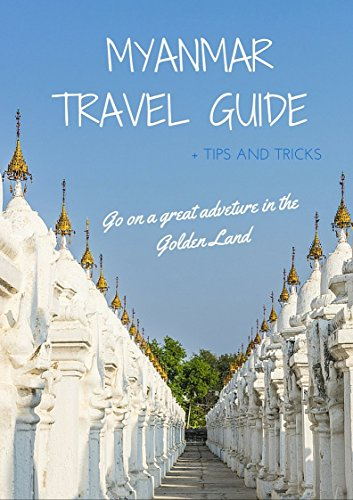 Myanmar Travel Guide 2016: Up-to-date information about travelling in Burma