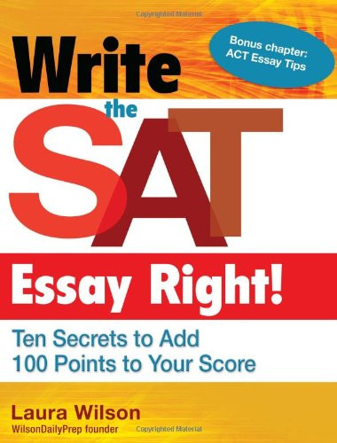 Write the SAT Essay Right! (Teacher/Trade Edition): Ten Secrets to Add 100 Points to Your Score (Maupin House)