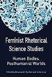 img - for Feminist Rhetorical Science Studies: Human Bodies, Posthumanist Worlds (Studies in Rhetorics and Feminisms) book / textbook / text book