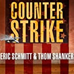 Counterstrike: The Untold Story of America's Secret Campaign Against Al Qaeda | Eric Schmitt,Thom Shanker