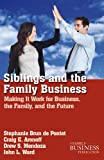 Siblings and the Family Business : Making It Work for Business, the Family, and the Future, Brun de Pontet, Stephanie and Aronoff, Craig E., 0230342167