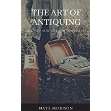 The Art of Antiquing:: All You Need To Know To Collect