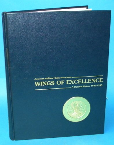 Wings of Excellence: American Airlines Flight Attendants : A Pictorial History, 1933-1993