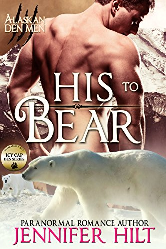 His to Bear: Icy Cap Den #1 (Alaskan Den Men Book 4) by [Hilt, Jennifer]