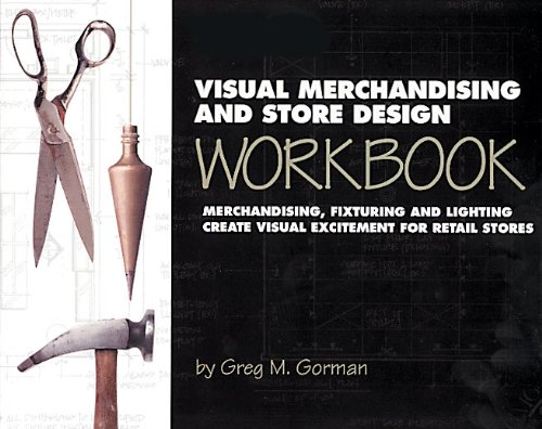 Visual Merchandising and Store Design Workbook by Greg M. Gorman