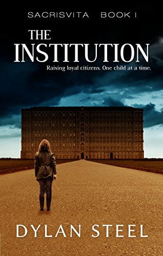 The Institution: A Young Adult Dystopian Series (Sacrisvita Book 1) by [Steel, Dylan]