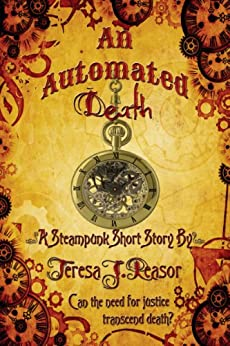 An Automated Death ( Steampunk Short Story, historical, supernatural) by [Reasor, Teresa]