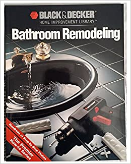 2b01df6cb8614 Bathroom remodeling (Black & Decker Home Improvement Library): Paul ...
