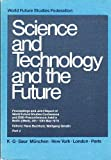 Science and Technology and the Future : Proceedings and Joint Report of World Future Studies Conference and DSE-Preconference Held in Berlin (West), 4th-10th May 1979, Buchholz, Hans and Gmelin, Wolfgang, 3598101937