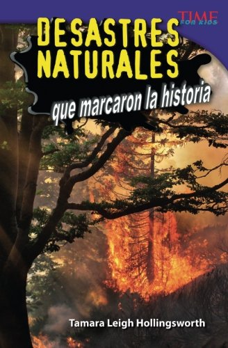 Desastres naturales que marcaron la historia (Unforgettable Natural Disasters) (Spanish Version) (TIME FOR KIDS Nonfiction Readers) (Spanish Edition) by Shell Education