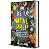 The Keto Meal Prep: The Complete Guide To Weight Loss, Save Time And Eat Healthier With Keto Diet