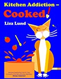Kitchen Addiction – Cooked!: Recipes inspired by the #1 Humorous Cozy Mystery of the Mina Kitchen series, Kitchen Addiction!