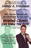 [(Helping Clients Can Make You Rich: How You Can Manage The Uncontrollable In Youir Sales )] [Author: Sidney Freidman] [Nov-2002]