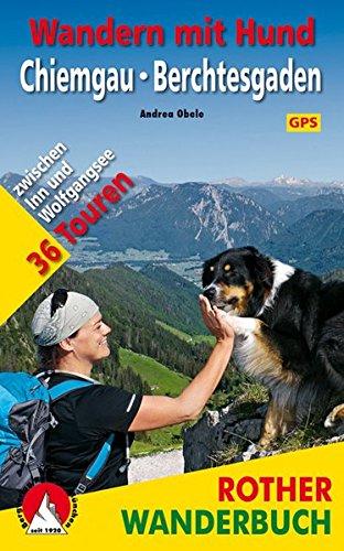 Wandern mit Hund Chiemgau - Berchtesgaden: 36 Touren zwischen Inn und Wolfgangsee. Mit GPS-Daten (Rother Wanderbuch)