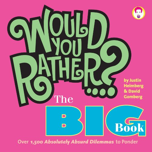 Would You Rather...? The Big Book: Over 1,500 Decidedly Deranged ALL NEW Dilemmas to Ponder (Press Footer compare prices)