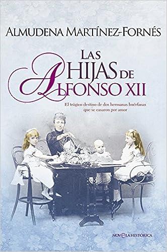 Las Hijas De Alfonso XII (Novela histórica): Amazon.es: Almudena Martínez-Fornés Galindo: Libros