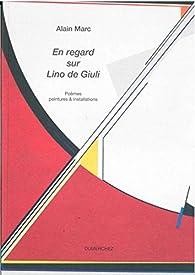 En regard sur Lino de Giuli par Alain Marc