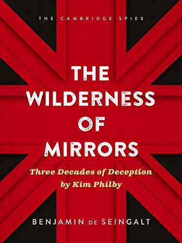 Download PDF The Wilderness of Mirrors - Three Decades of Deception by Kim Philby