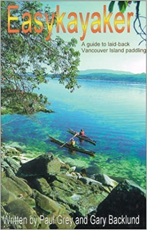 Easykayaker: A Guide to Laid-back Vancouver Island Paddling by Paul Grey (2002-02-20)