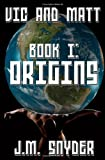 Vic and Matt Book I: Origins, J. Snyder, 145631078X