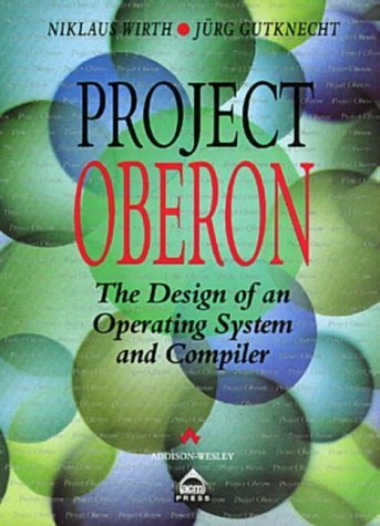 Project Oberon: The Design of an Operating System and Compiler (Acm Press Books) by Niklaus Wirth (1992-11-03) by Addison-Wesley Pub (Sd)