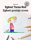 Egbert Turns Red/Egbert postaje crven: Children's Book English-Bosnian (Bilingual Edition/Dual Language)