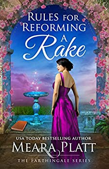 Rules for Reforming a Rake (The Farthingale Series Book 3) by [Platt, Meara]